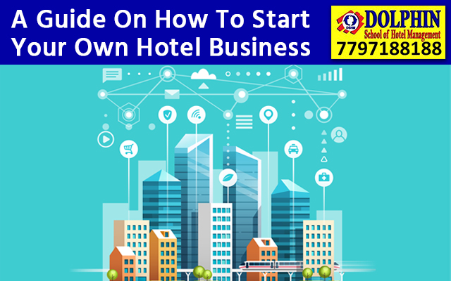 A Guide On How To Start Your Own Hotel Business