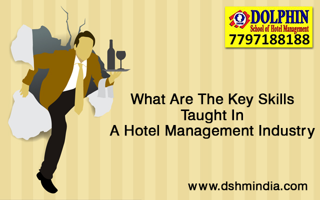 What Are The Key Skills Taught In A Hotel Management Industry?
